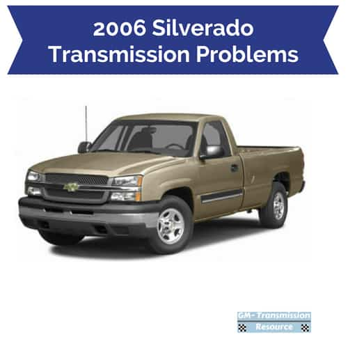 2006 Chevy Silverado Transmission Problems | Drivetrain Resource