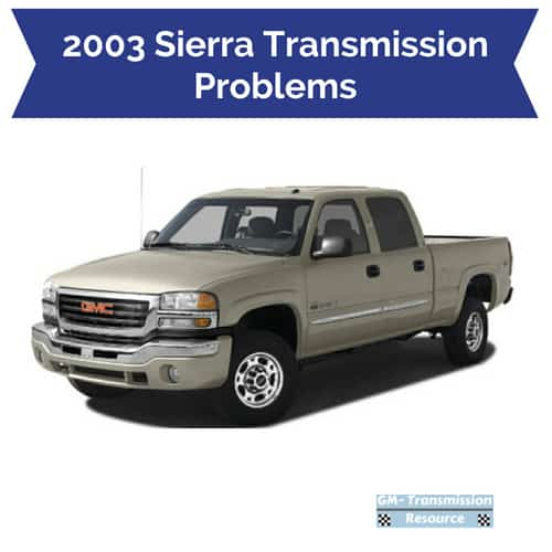 2003 GMC Sierra Transmission Problems | Drivetrain Resource