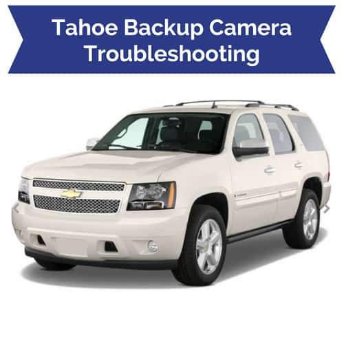 Chevrolet Tahoe Backup Camera Issues