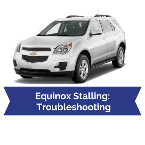 Diagnosing 2010-2016 Chevy Equinox Stalling Problems